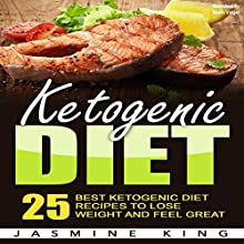 Ketogenic Diet: 25 Best Ketogenic Diet Recipes to Lose Weight and Feel Great Audiobook by Jasmine King Narrated by Reen Vogel