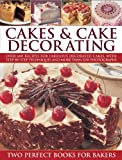 Cakes & Cake Decorating: Over 600 recipes for fabulous decorated cakes, with step-by-step techniques and more than 1250 photographs