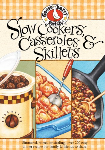 Slow Cooker, Casseroles & Skillets Cookbook: Simmered, stirred or sizzling.over 200 easy dinner recipes for family & friends to share.