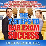 The 7 Steps to Bar Exam Success: The Strategy Guide for Passing Your Bar Exam with Greater Confidence, in Less Time, and with Less Stress Than the Rest | Dustin Saiidi
