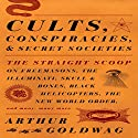 Cults, Conspiracies, and Secret Societies Audiobook by Arthur Goldwag Narrated by Fred Sanders