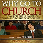 Why Go to Church?: Today's Church in America Compared to the Early Church | Denise Lorenz