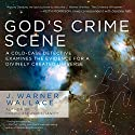God's Crime Scene: A Cold-Case Detective Examines the Evidence for a Divinely Created Universe Audiobook by J. Warner Wallace Narrated by Tom Hatting