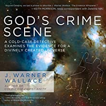 God's Crime Scene: A Cold-Case Detective Examines the Evidence for a Divinely Created Universe (       UNABRIDGED) by J. Warner Wallace Narrated by Tom Hatting