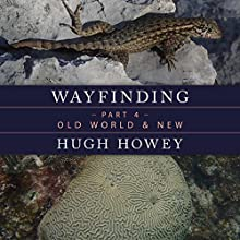 Wayfinding Part 4: Old World & New Audiobook by Hugh Howey Narrated by Graham Vick