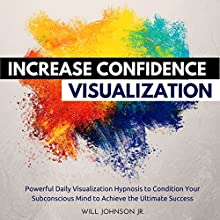 Increase Confidence Visualization: Powerful Daily Visualization Hypnosis to Condition Your Subconsious Mind to Achieve the Ultimate Success | Livre audio Auteur(s) : Will Johnson Jr. Narrateur(s) : David Deighton, Robert Gazy