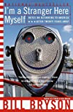 I'm a Stranger Here Myself: Notes on Returning to America After 20 Years Away (076790382X) by Bill Bryson