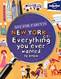Not For Parents New York: Everything You Ever Wanted to Know (Lonely Planet Not for Parents Travel Book)
