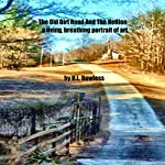 The Old Dirt Road and the Hellion: A Living Breathing Portrait of Art | Lynn Dowless