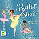 Ballet Stars: Amazing Arabesque: Ballet Stars: Book 2 Audiobook by Jane Lawes Narrated by Melody Grove