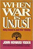 When War Is Unjust: Being Honest in Just-War Thinking (157075070X) by Yoder, John Howard