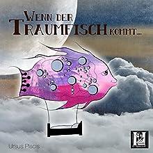 Wenn der Traumfisch kommt Hörbuch von Ursus Piscis Gesprochen von: Tommi Horwath