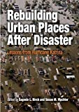 img - for Rebuilding Urban Places After Disaster: Lessons from Hurricane Katrina (The City in the Twenty-First Century) published by University of Pennsylvania Press (2006) book / textbook / text book