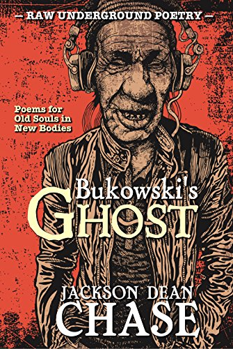 Bukowski's Ghost: Poems for Old Souls in New Bodies (Raw Underground Poetry Book 1) PDF