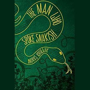 The Man Who Spoke Snakish Audiobook