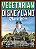 Vegetarian Disneyland - How To Find Great Vegetarian Food at Disneyland