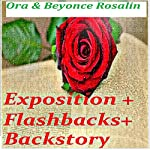 Exposition in Novels, Flashbacks, Backstory, and All The Good Ole Stuff: How to Write Exposition: Fiction Writers United, Book 4   Ora Rosalin,Beyoncé Rosalin