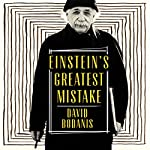 Einstein's Greatest Mistake: The Life of a Flawed Genius | David Bodanis