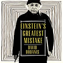 Einstein's Greatest Mistake: The Life of a Flawed Genius | Livre audio Auteur(s) : David Bodanis Narrateur(s) : Roger Davis