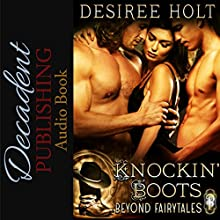 Knockin' Boots (Beyond Fairytales) Audiobook by Desiree Holt Narrated by Logan McAllister