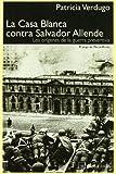 img - for La Casa Blanca Contra Salvador Allende / The White House Against Salvador Allende: Los Origenes de la Guerra Preventiva / The Origins of the Preventive War (Spanish Edition) book / textbook / text book