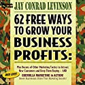 62 Free Ways to Grow Your Business Profits: Plus Dozens of Other Marketing Tactics to Attract New Customers and Keep Them Buying - And Guerrilla Marketing in Action! (       UNABRIDGED) by Jay Conrad Levinson Narrated by Jay Conrad Levinson