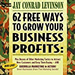 62 Free Ways to Grow Your Business Profits: Plus Dozens of Other Marketing Tactics to Attract New Customers and Keep Them Buying - And Guerrilla Marketing in Action! | Jay Conrad Levinson
