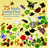75 Birds and Butterflies to Knit & Crochetby Lesley Stanfield