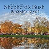 img - for Wild About Shepherd's Bush & Askew Road: From Market Gardens to Busy Metropolis book / textbook / text book