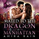 Mated to the Dragon of Manhattan Audiobook by Amira Rain Narrated by Zandria Drake