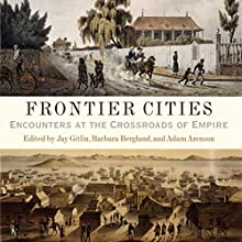 Frontier Cities: Encounters at the Crossroads of Empire Audiobook by Jay Gitlin, Barbara Berglund, Adam Arenson Narrated by Charles Henderson Norman