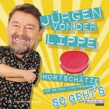 So geht's: Wortschätze aus seinem Live-Programm Hörspiel von Jürgen von der Lippe Gesprochen von: Jürgen von der Lippe