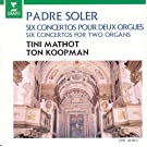 Soler : 6 Concertos for 2 Organs