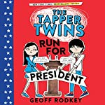 The Tapper Twins Run for President: The Tapper Twins, Book 3 | Geoff Rodkey