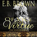 Of Vice and Virtue: Time Walkers, Book 3 | E.B. Brown