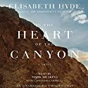 In the Heart of the Canyon Audiobook by Elisabeth Hyde Narrated by Mark Deakins, Cassandra Campbell