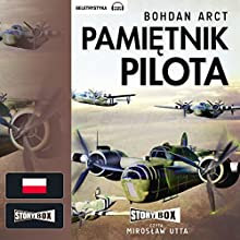 Pamietnik pilota Audiobook by Bohdan Arct Narrated by Miroslaw Utta