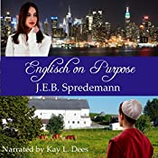 Englisch on Purpose: A Prequel to Amish by Accident   J.E.B. Spredemann