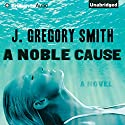 A Noble Cause Audiobook by J. Gregory Smith Narrated by Benjamin L. Darcie