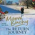 The Return Journey (       UNABRIDGED) by Maeve Binchy Narrated by Kate Binchy