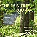 The Pain-Free Room: Hypnosis for the Relief of Chronic Pain (       UNABRIDGED) by Maggie Staiger Narrated by Maggie Staiger