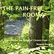 The Pain-Free Room: Hypnosis for the Relief of Chronic Pain | [Maggie Staiger]