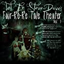 Tell Em Steve Dave Fair-re-re Tale Theater (       UNABRIDGED) by Bryan Johnson, Walter Flanagan, Brian Quinn Narrated by Bryan Johnson, Walter Flanagan, Brian Quinn,  Sunday Jeff