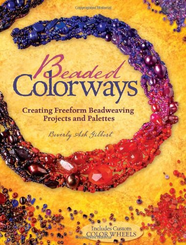 Beaded Colorways: Freeform Beadweaving Projects and Palettes