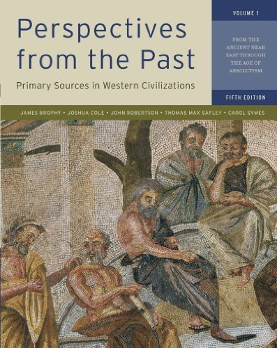 Perspectives from the Past: Primary Sources in Western Civilizations: From the Ancient Near East through the Age of Absolutism (Fifth Edition) (Vol. 1) by Brophy, James M., Cole, Joshua, Robertson, John, Safley, Tho (2011) Paperback