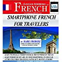 Smartphone French for Travelers: 5 Hours of Intense Travel Practice In French: English and French Edition Audiobook by Mark Frobose Narrated by Mark Frobose