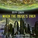 When the Music's over Hörbuch von Myra Çakan Gesprochen von: Felix Becker