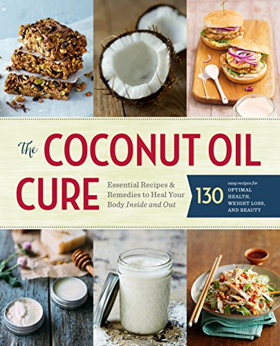 The Coconut Oil Cure: Essential Recipes and Remedies to Heal Your Body Inside and Out cover