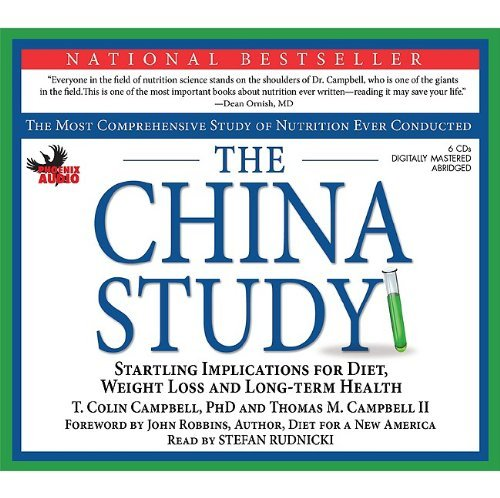 By T. Colin Campbell - The China Study: The Most Comprehensive Study On Nutrition Ever Conducted: Srartling Implications For Diet, Weight-Loss And Long-Term H (Abridged) (6/15/09)