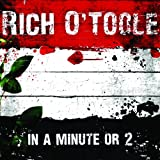 echange, troc Rich O'Toole - In a Minute Or Two